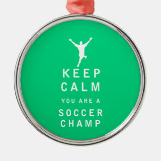 Keep Calm you are a Soccer Champ Silver-Colored Round Decoration