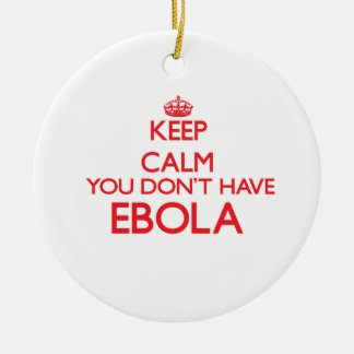 Keep calm you don't have Ebola Christmas Ornament