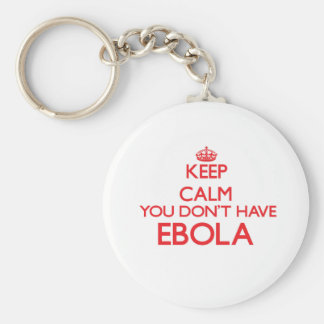Keep calm you don't have Ebola Key Chains