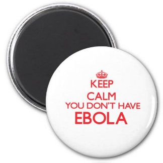 Keep calm you don't have Ebola Magnet
