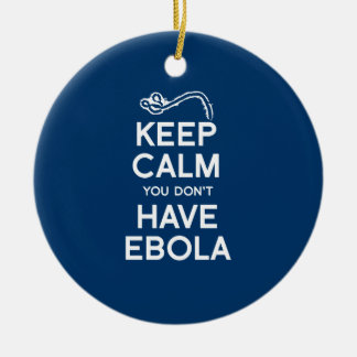 KEEP CALM YOU DON'T HAVE EBOLA ROUND CERAMIC DECORATION