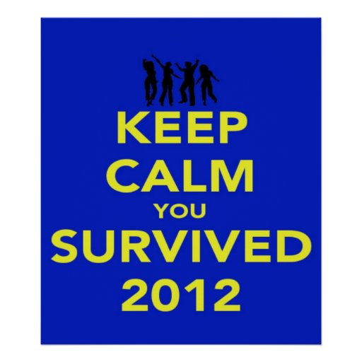 Keep calm you survived 2012 poster