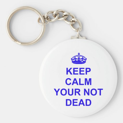Keep Calm Your Not Dead Keychains