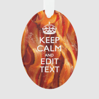 Keep Calm Your Text on Sizzling Bacon Ornament
