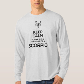 Keep Calm, You're in the Presence of a Scorpio T-Shirt