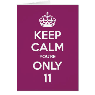 Keep Calm You're Only 11 Birthday Card - Purple