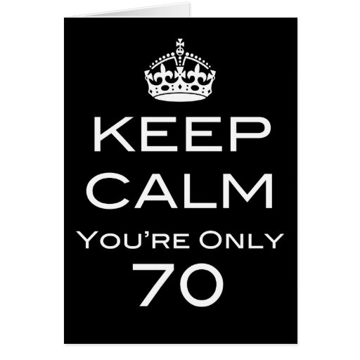 Keep Calm You're Only 70 Birthday Card