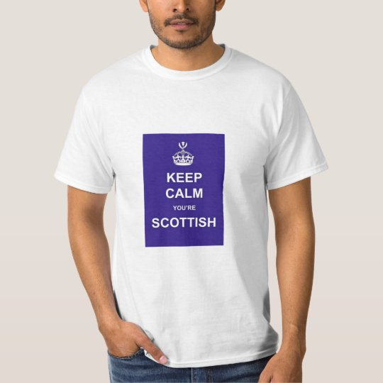 Keep Calm, You're Scottish T-Shirt