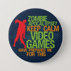 Keep Calm Zombie Apocalypse Funny Gamer Button