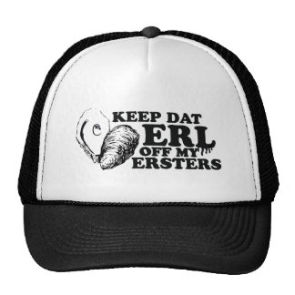 Keep Dat Erl off My Ersters Trucker Hats