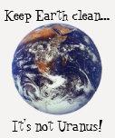Keep Earth clean...It's not Uranus! Tshirt