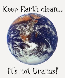 Keep Earth clean...It's not Uranus! T Shirt