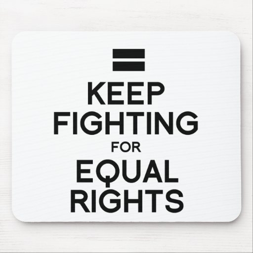 KEEP FIGHTING FOR EQUAL RIGHTS MOUSEPAD