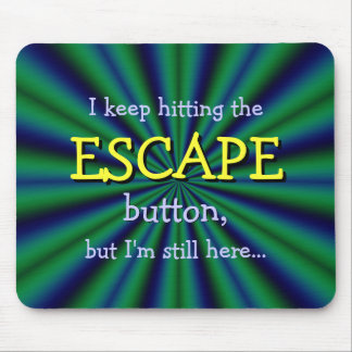 Keep hitting the ESCAPE button, but I'm still here Mouse Mat