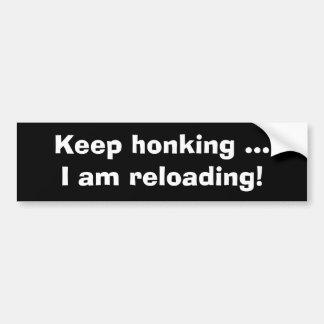 Keep honking, I am reloading-Funny Bumper Sticker Bumper Sticker