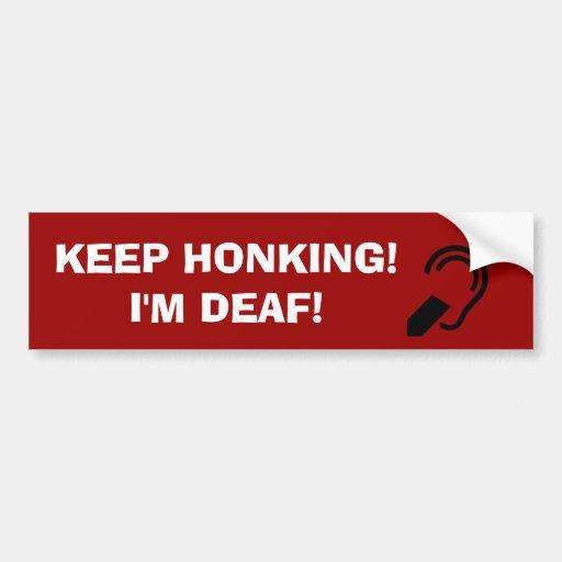 Keep Honking! I'm Deaf! Bumper Stickers