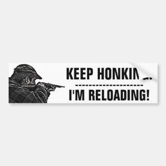 Keep Honking. I'm Reloading! Bumper Sticker