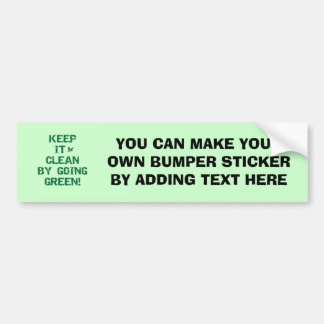 Keep it Clean By Going Green Tshirts and Gifts Car Bumper Sticker
