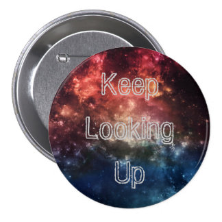 """Keep Looking Up"" Button II"
