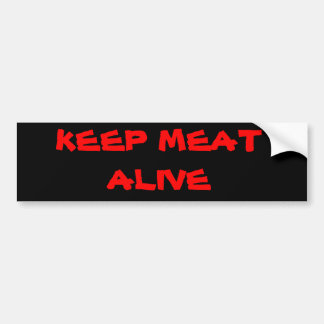 KEEP MEAT ALIVE BUMPER STICKER