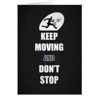 Keep Moving and Don t Stop Quotes B W Cards