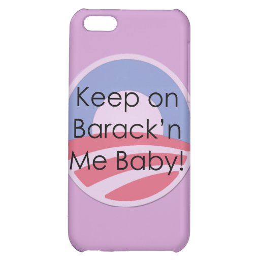 Keep On Barack'n Me Baby! Text iPhone 5C Cases