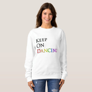 Keep On Dancing Sweatshirt