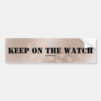Keep On The Watch -- Bumper Sticker