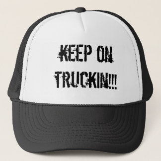 keep on truckin!!! trucker hat