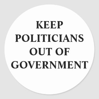 Keep Politicians Out of Government Round Sticker