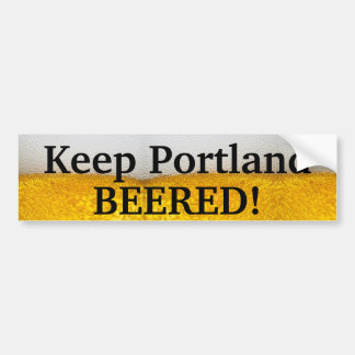 Keep Portland BEERED (II)! Bumper Stickers