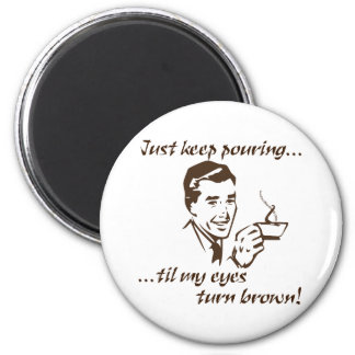 Keep Pouring Brown Eyes Fridge Magnet