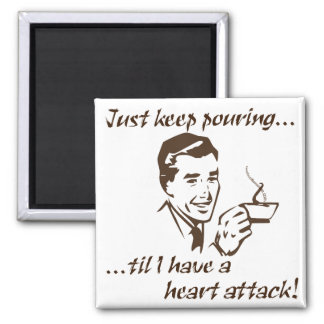 Keep pouring heart attack magnet