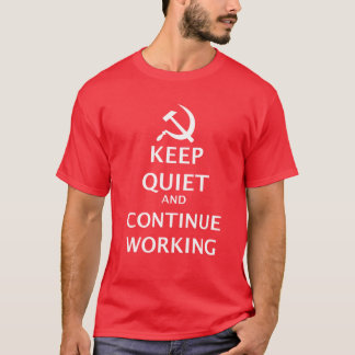 Keep Quiet and Continue Working T-Shirt
