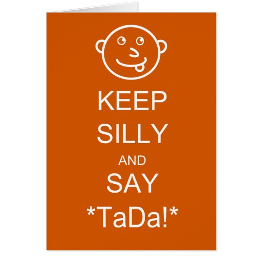 Keep Silly & Say TaDa Card