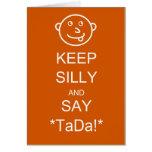 Keep Silly & Say TaDa Greeting Card