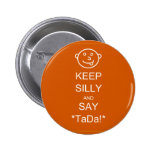 Keep Silly & Say TaDa Pinback Button