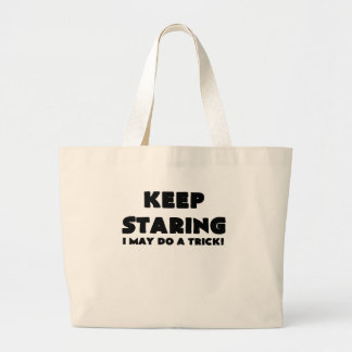 KEEP STARING I MAY DO A TRICK.png Bags