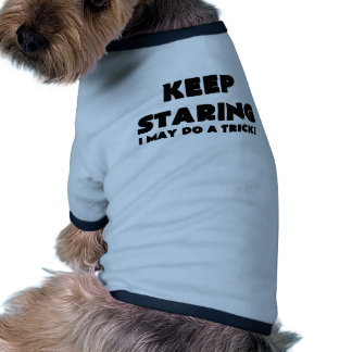 KEEP STARING I MAY DO A TRICK.png Dog Tee Shirt