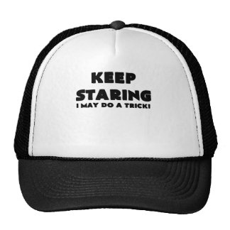 KEEP STARING I MAY DO A TRICK.png Trucker Hats