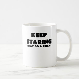 KEEP STARING I MAY DO A TRICK.png Coffee Mugs
