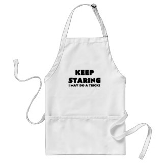 KEEP STARING I MAY DO A TRICK.png Standard Apron