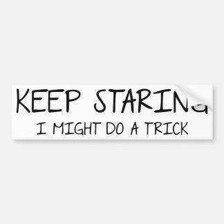 Keep Staring - I might do  trick. Bumper Sticker