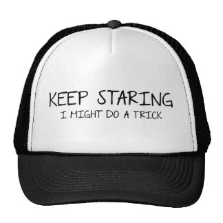 Keep Staring - I might do  trick. Trucker Hat