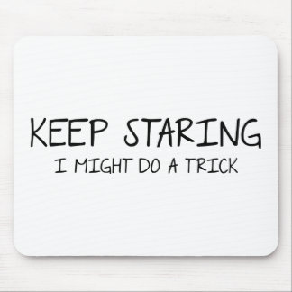 Keep Staring - I might do  trick. Mousepad