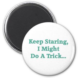 Keep Staring... Fridge Magnet