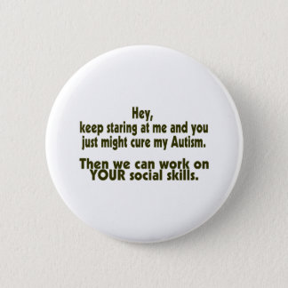 Keep Staring Then We Can Work On Your Social Skill 6 Cm Round Badge