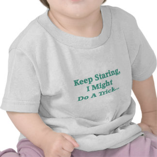 Keep Staring T-shirts