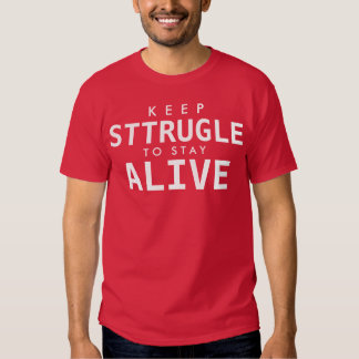 KEEP STTRUGLE TO STAY ALIVE SHIRT