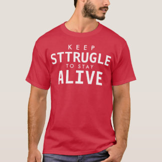 KEEP STTRUGLE TO STAY ALIVE T-Shirt